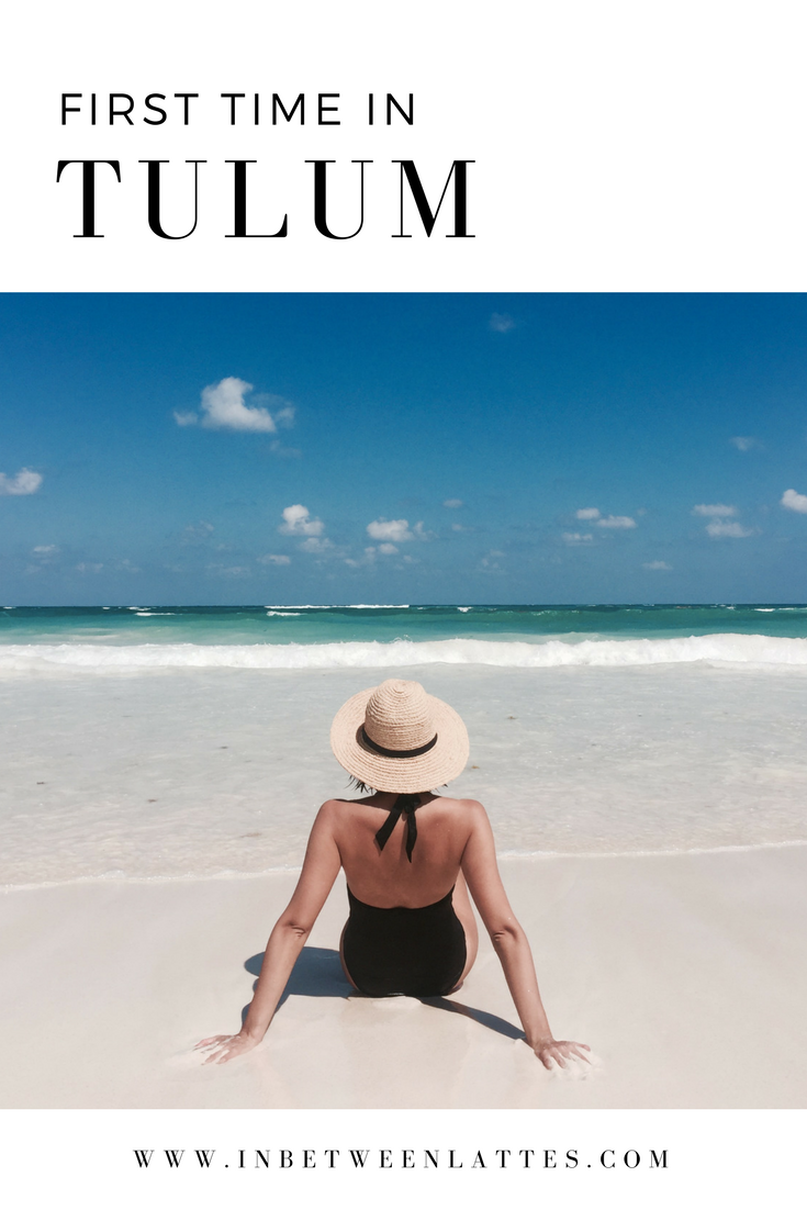 First time in Tulum - In Between Lattes