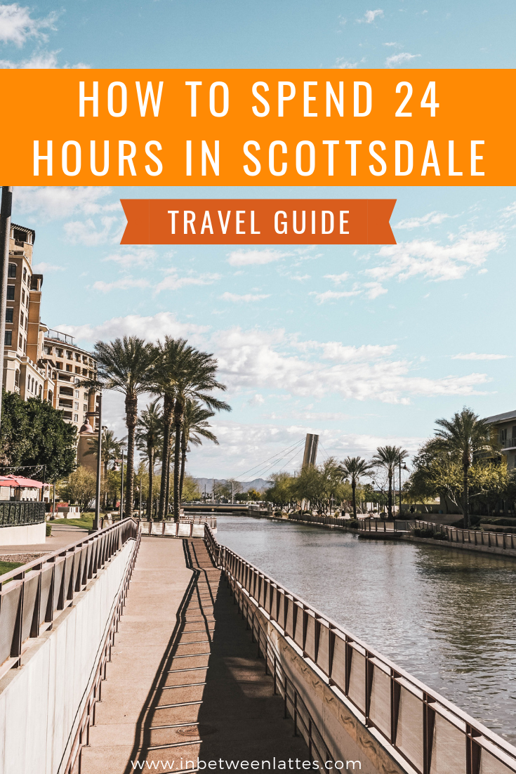HOW TO SPEND 24 HOURS IN SCOTTSDALE ARIZONA