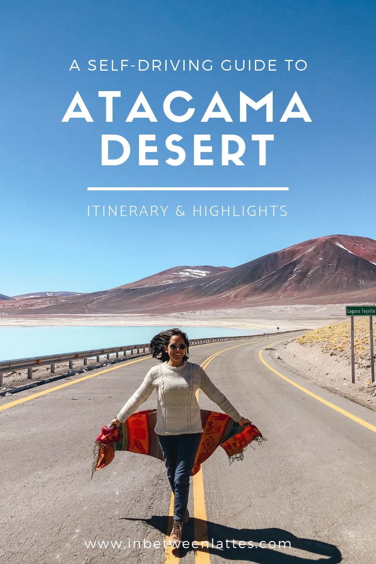 A self-driving guide to Atacama Desert_ itinerary & must see spots